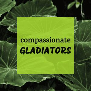 Compassionate Gladiators Dr Sarah Sarkis Psychology Padded Room blog